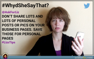 don't share lots and lots of personal posts or pics on your business pages. save those for personal pages