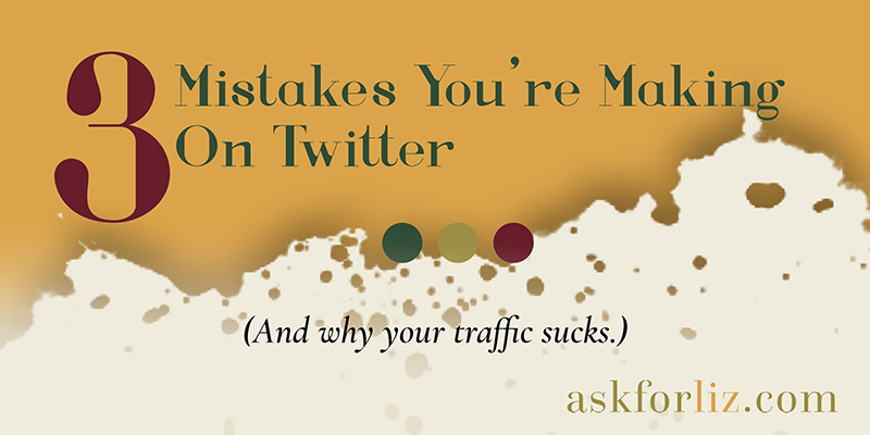 3 Mistakes You Don't Know You're Making on Twitter