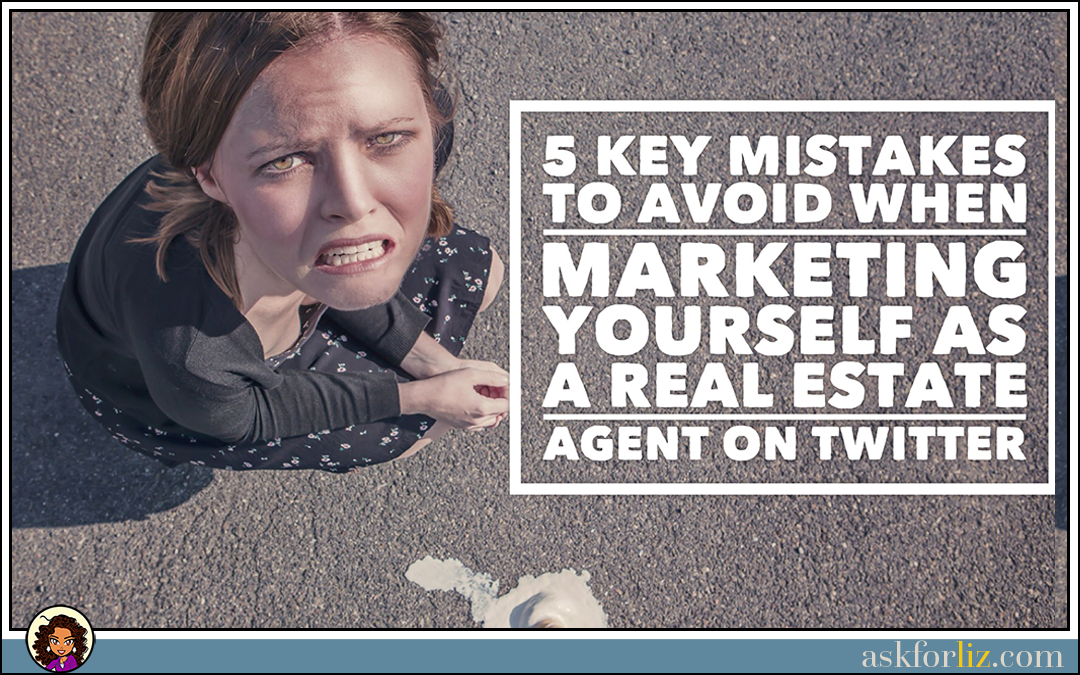 5 Key Mistakes to Avoid When Marketing Yourself As a Real Estate Agent on Twitter