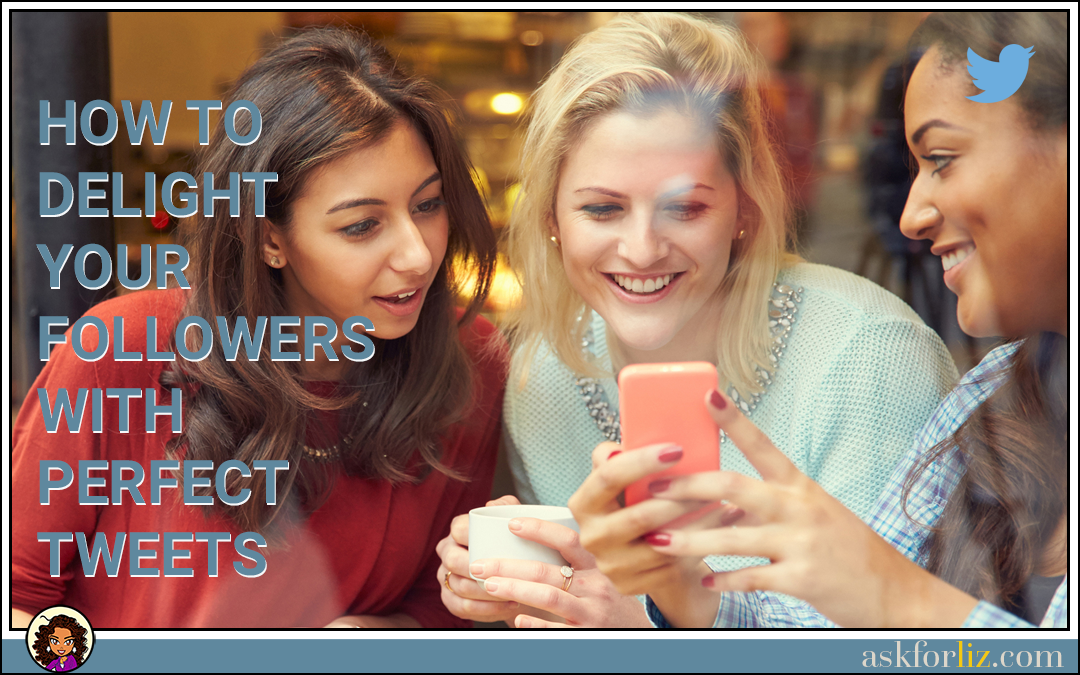How To Delight Your Followers With Perfect Tweets