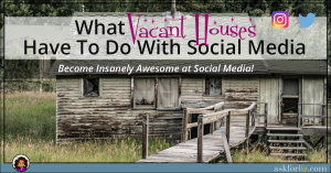 What Vacant Houses Have To Do With Social Media