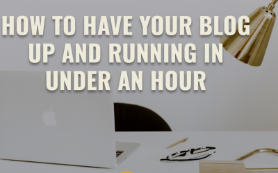 How To Have Your Blog Up and Running In Under An Hour